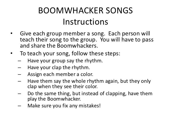 BOOMWHACKER SONGS                Instructions•   Give each group member a song. Each person will    teach their song to th...