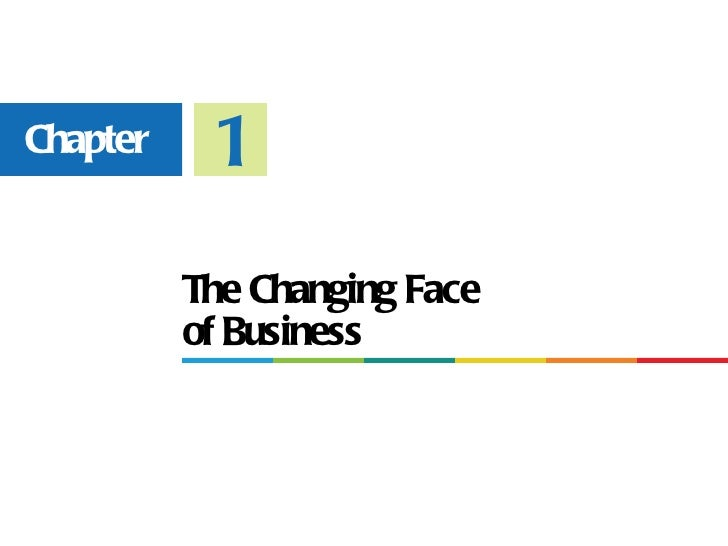 Chapter    1          The Changing Face          of Business