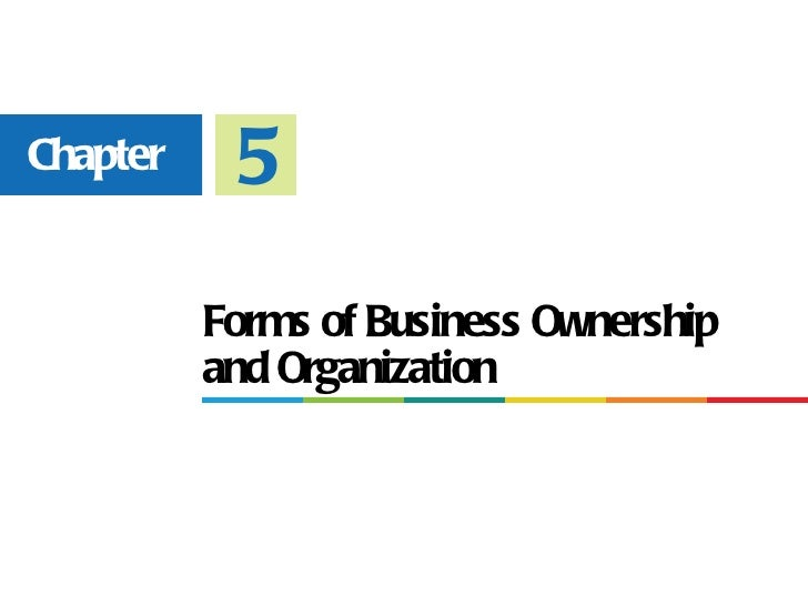 Chapter    5          Forms of Business Ownership          and Organization