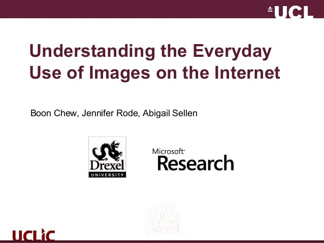 Understanding the Everyday Use of Images on the Internet Boon Chew, Jennifer Rode, Abigail Sellen