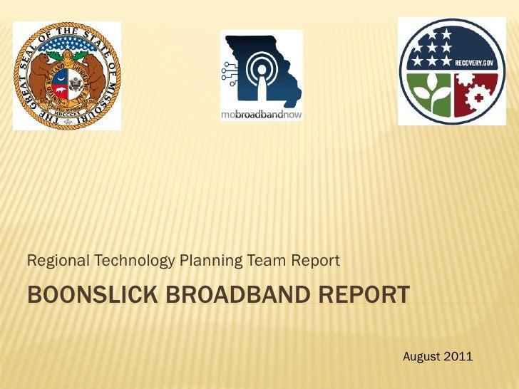 Regional Technology Planning Team ReportBOONSLICK BROADBAND REPORT                                           August 2011