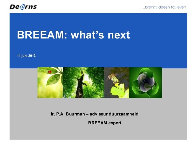 11 juni 2013BREEAM: what's nextir. P.A. Buurman – adviseur duurzaamheidBREEAM expert