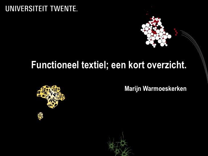 Functioneel textiel; een kort overzicht. Marijn Warmoeskerken