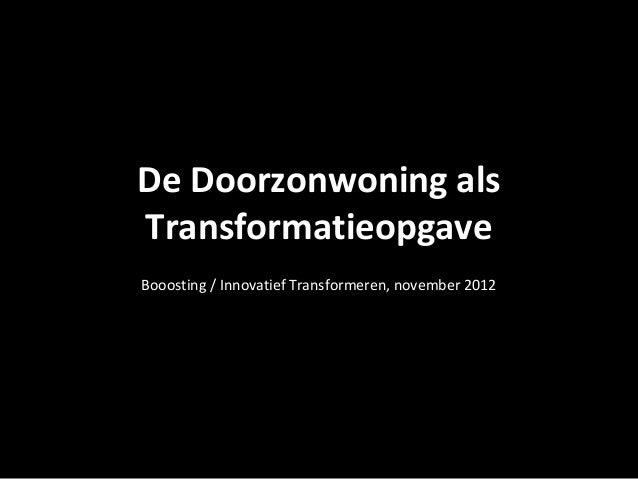 De Doorzonwoning alsTransformatieopgaveBooosting / Innovatief Transformeren, november 2012