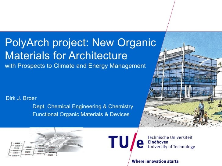 PolyArch project: New OrganicMaterials for Architecturewith Prospects to Climate and Energy ManagementDirk J. Broer       ...