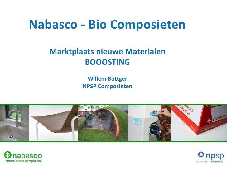 Nabasco - Bio Composieten   Marktplaats nieuwe Materialen           BOOOSTING            Willem Böttger           NPSP Com...