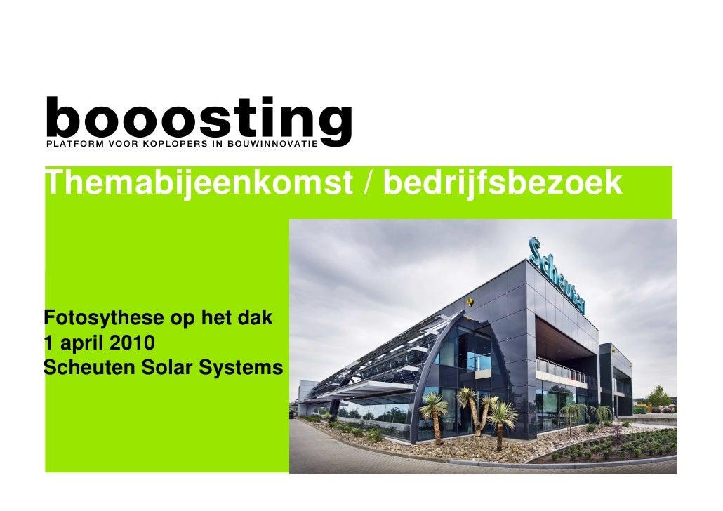 Themabijeenkomst / bedrijfsbezoek   Fotosythese op het dak 1 april 2010 Scheuten Solar Systems