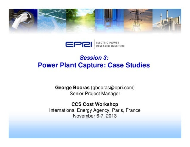 Session 3: Power Plant Capture: Case StudiesPower Plant Capture: Case Studies George Booras (gbooras@epri.com) Senior Proj...