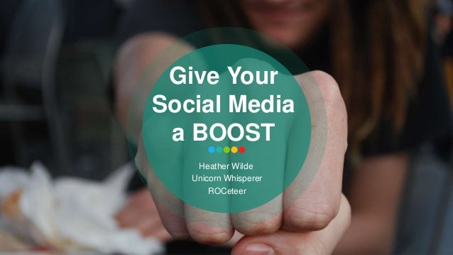 1 Give Your Social Media a BOOST Heather Wilde Unicorn Whisperer ROCeteer