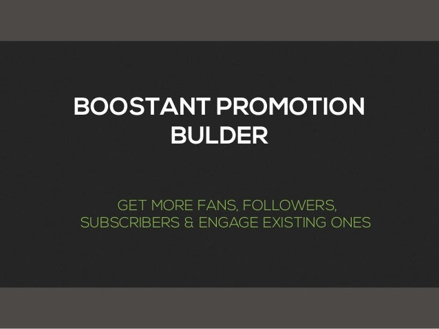 BOOSTANT PROMOTIONBULDERGET MORE FANS, FOLLOWERS,SUBSCRIBERS & ENGAGE EXISTING ONES