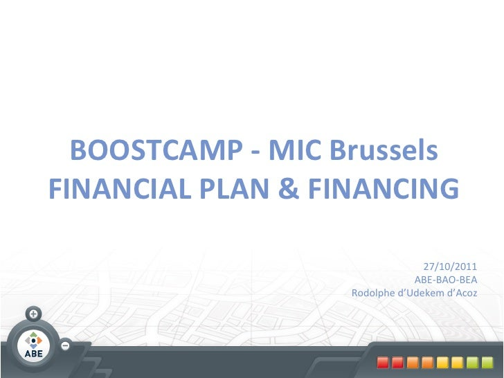 BOOSTCAMP	  -­‐	  MIC	  Brussels	  FINANCIAL	  PLAN	  &	  FINANCING	                     	                     	          ...