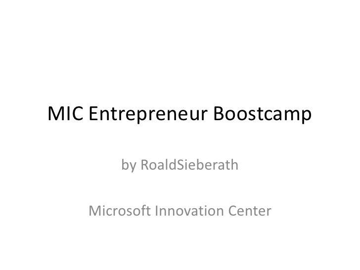 MIC Entrepreneur Boostcamp<br />by RoaldSieberath<br />Microsoft Innovation Center<br />