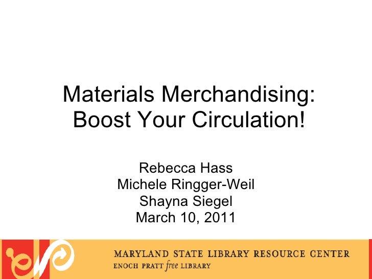 Materials Merchandising:  Boost Your Circulation!         Rebecca Hass      Michele Ringger-Weil         Shayna Siegel    ...
