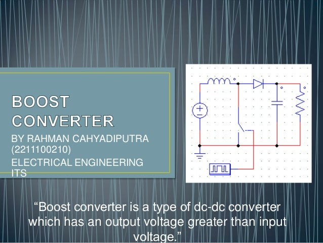 """BY RAHMAN CAHYADIPUTRA (2211100210) ELECTRICAL ENGINEERING ITS  """"Boost converter is a type of dc-dc converter which has an..."""