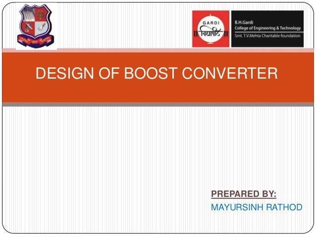 PREPARED BY: MAYURSINH RATHOD DESIGN OF BOOST CONVERTER