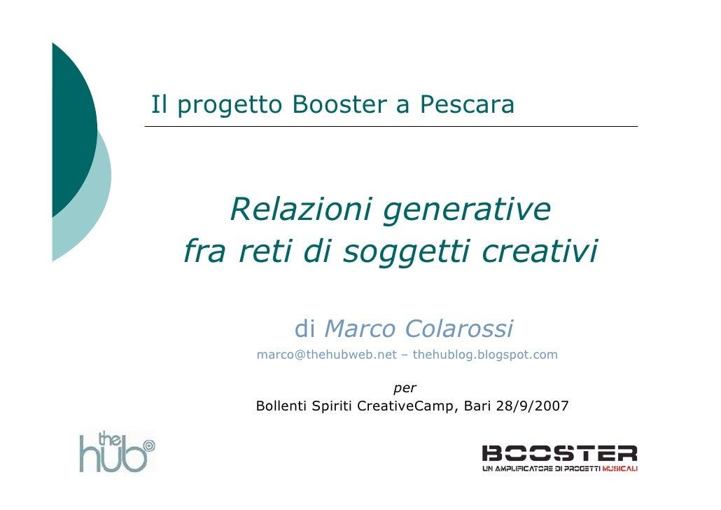 Il progetto Booster a Pescara         Relazioni generative   fra reti di soggetti creativi               di Marco Colaross...