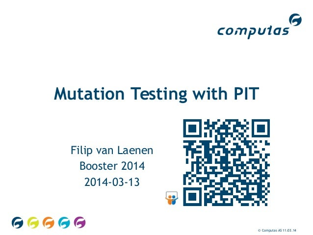 © Computas AS 11.03.14 Mutation Testing with PIT Filip van Laenen Booster 2014 2014-03-13