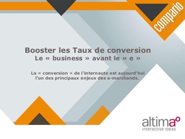 Booster les Taux de conversion Le « business » avant le « e »  La « conversion » de l'internaute est aujourd'hui l'un des ...