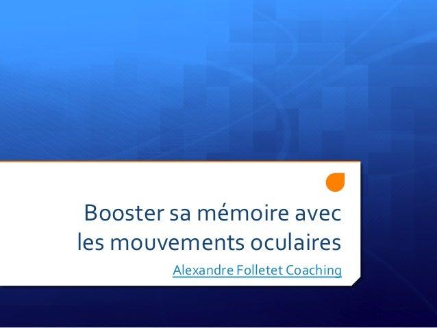 Booster  sa  mémoire  avec   les  mouvements  oculaires   Alexandre  Folletet  Coaching