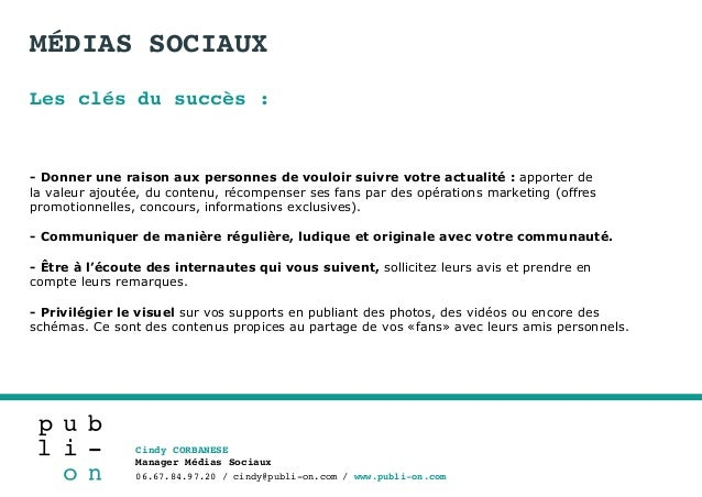 Cindy CORBANESE Manager Médias Sociaux 06.67.84.97.20 / cindy@publi-on.com / www.publi-on.com Les clés du succès : - Donne...