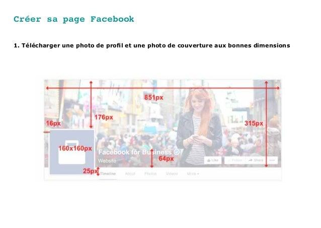 Créer sa page Facebook 1. Télécharger une photo de profil et une photo de couverture aux bonnes dimensions