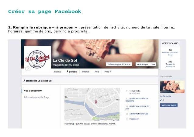 Créer sa page Facebook 2. Remplir la rubrique « à propos » : présentation de l'activité, numéro de tel, site internet, hor...