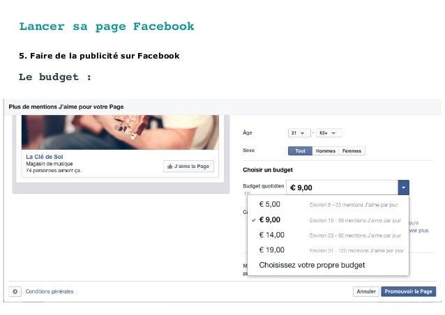Lancer sa page Facebook 5. Faire de la publicité sur Facebook Le budget :
