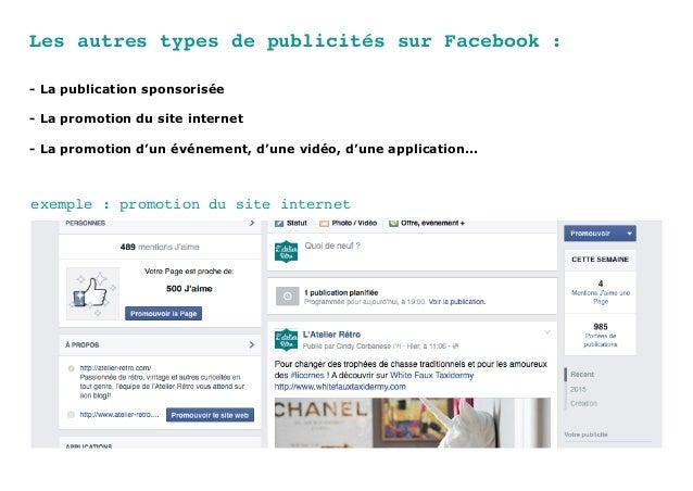 Les autres types de publicités sur Facebook : - La publication sponsorisée - La promotion du site internet - La promotion ...