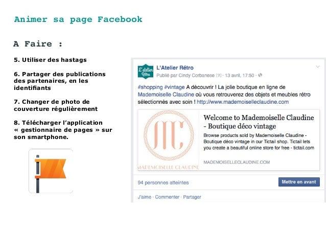 Animer sa page Facebook 5. Utiliser des hastags 6. Partager des publications des partenaires, en les identifiants 7. Chang...