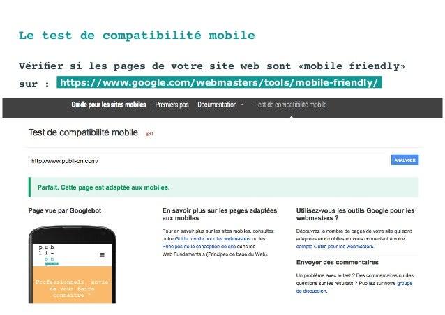 Le test de compatibilité mobile https://www.google.com/webmasters/tools/mobile-friendly/ Vérifier si les pages de votre si...