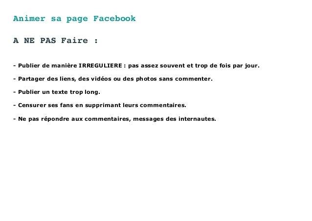 Animer sa page Facebook A NE PAS Faire : - Publier de manière IRREGULIERE : pas assez souvent et trop de fois par jour. - ...