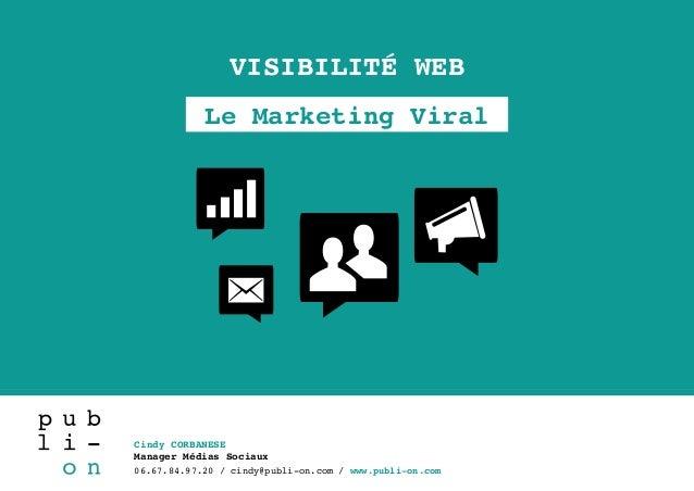 Cindy CORBANESE Manager Médias Sociaux 06.67.84.97.20 / cindy@publi-on.com / www.publi-on.com VISIBILITÉ WEB Le Marketing ...