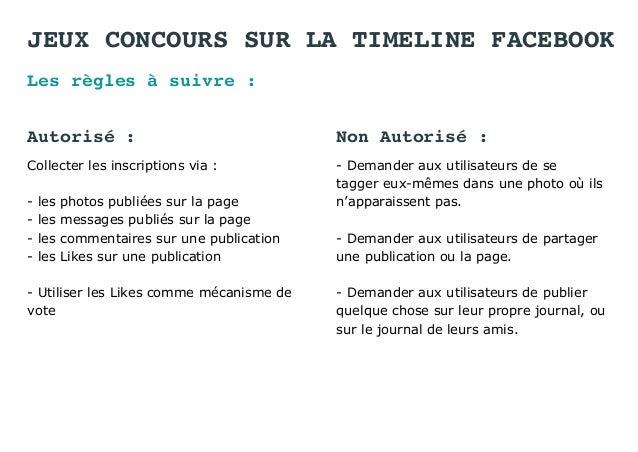 JEUX CONCOURS SUR LA TIMELINE FACEBOOK Les règles à suivre : Collecter les inscriptions via : - les photos publiées sur la...