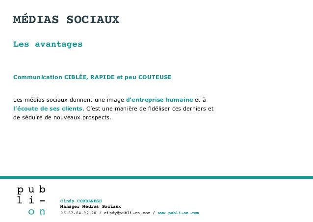 Cindy CORBANESE Manager Médias Sociaux 06.67.84.97.20 / cindy@publi-on.com / www.publi-on.com Les avantages Les médias soc...