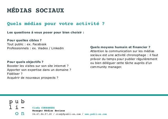 Cindy CORBANESE Manager Médias Sociaux 06.67.84.97.20 / cindy@publi-on.com / www.publi-on.com Quels médias pour votre acti...