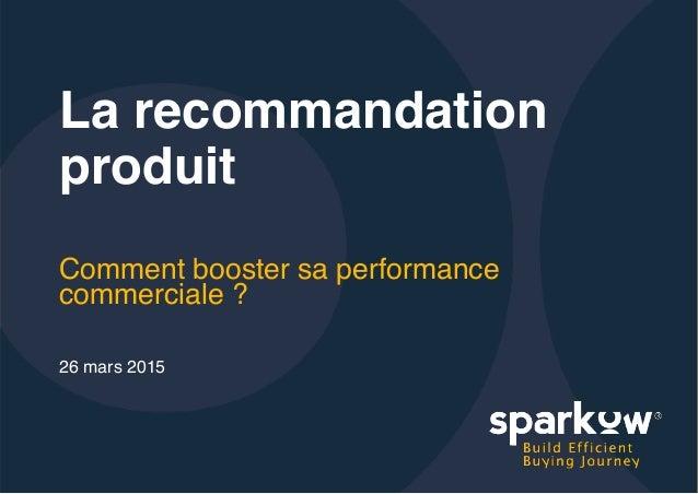 La recommandation produit Comment booster sa performance commerciale ? 26 mars 2015