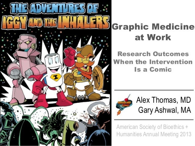 Graphic Medicine at Work Research Outcomes When the Intervention Is a Comic  Alex Thomas, MD Gary Ashwal, MA American Soci...