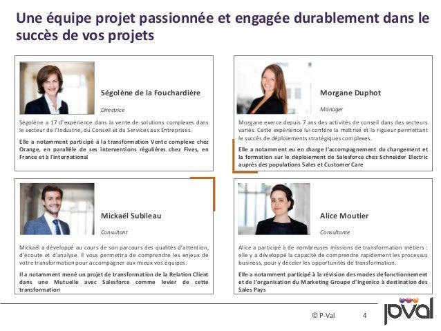 4© P-Val Une équipe projet passionnée et engagée durablement dans le succès de vos projets Morgane exerce depuis 7 ans des...