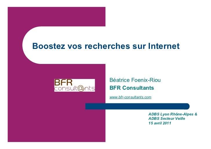 Boostez vos recherches sur Internet                  Béatrice Foenix-Riou                  BFR Consultants                ...