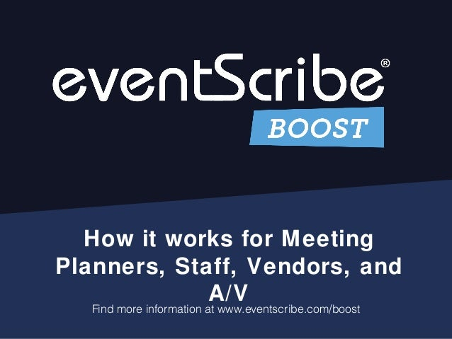 How it works for Meeting Planners, Staff, Vendors, and A/V Find more information at www.eventscribe.com/boost