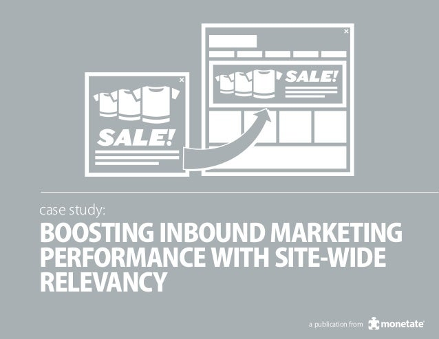 case study:Boosting Inbound MarketingPerformance with Site-wideRelevancy                   a publication from