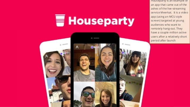 28 Houseparty is an example of an app that came out of the ashes of the live-streaming service Meerkat. It is a video app ...