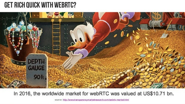 5 GET RICH QUICK WITH WEBRTC? source: http://www.transparencymarketresearch.com/webrtc-market.html