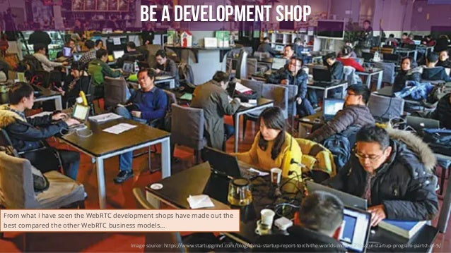 52 BE A DEVELOPMENT SHOP Imagesource:https://www.startupgrind.com/blog/china-startup-report-torch-the-worlds-most-succes...