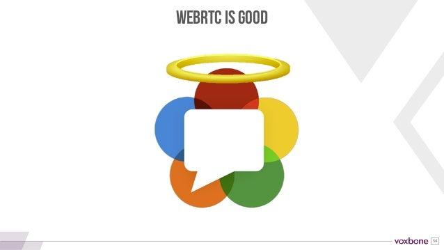54 WEBRTC IS GOOD