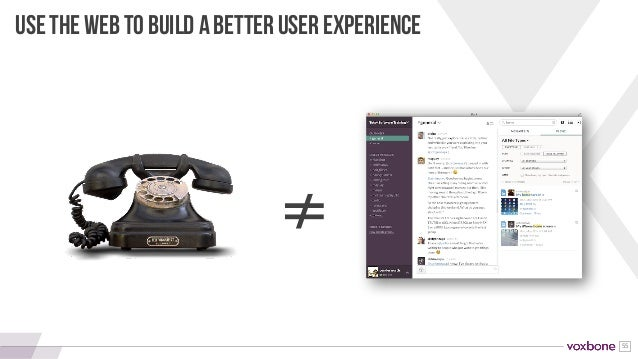 55 USE THE WEB TO BUILD A BETTER USER EXPERIENCE ≠