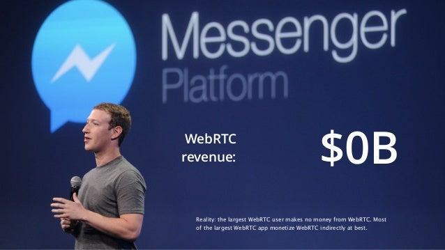 8 $0BWebRTC revenue: Reality: the largest WebRTC user makes no money from WebRTC. Most of the largest WebRTC app monetize ...