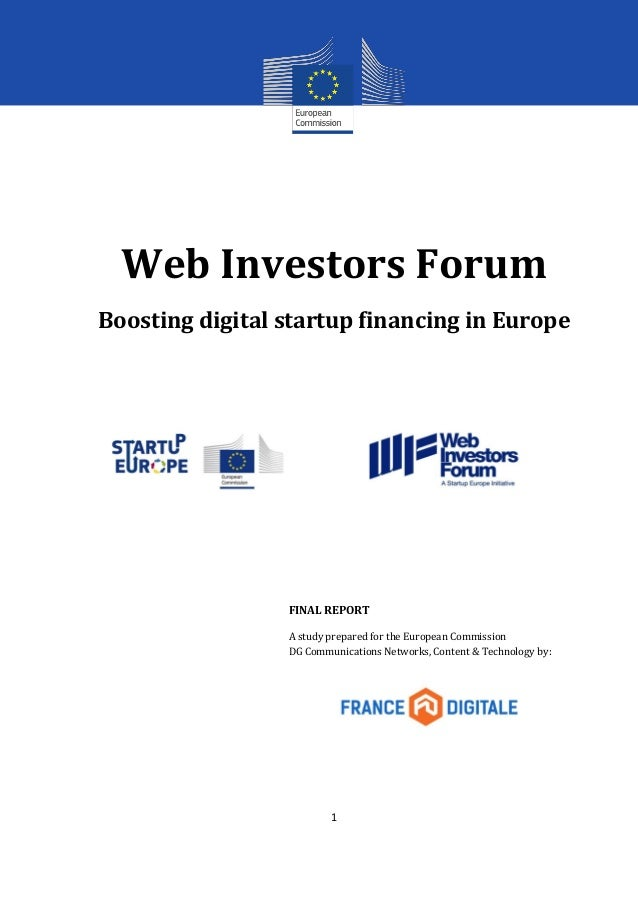 1  Web Investors Forum  Boosting digital startup financing in Europe  FINAL REPORT  A study prepared for the European Comm...