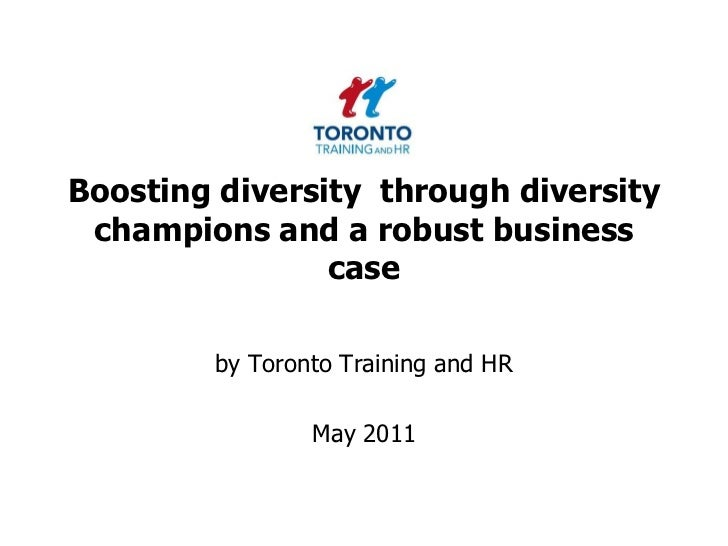 Boosting diversity  through diversity champions and a robust business case<br />by Toronto Training and HR <br />May 2011<...