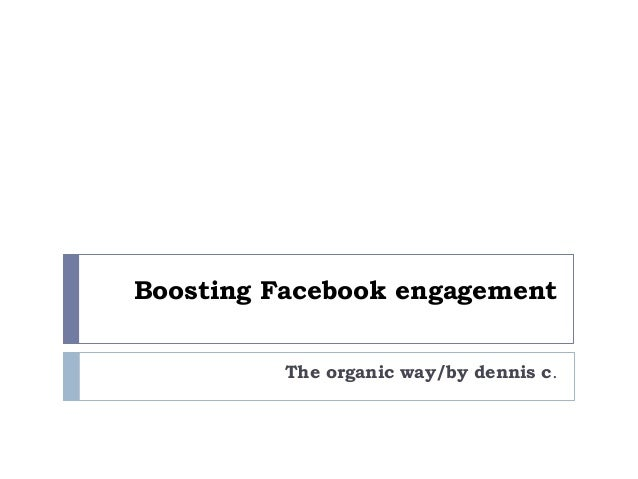 Boosting Facebook engagement         The organic way/by dennis c.